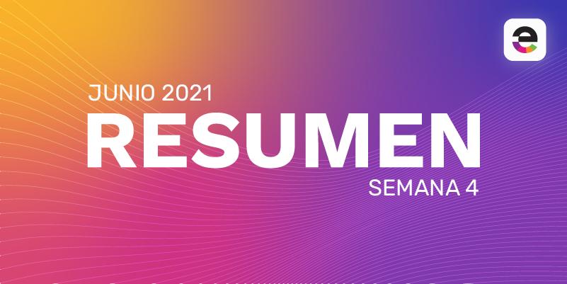Resumen Junio 2021: Semana 4