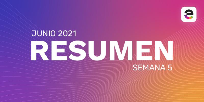 Resumen Junio 2021: Semana 5