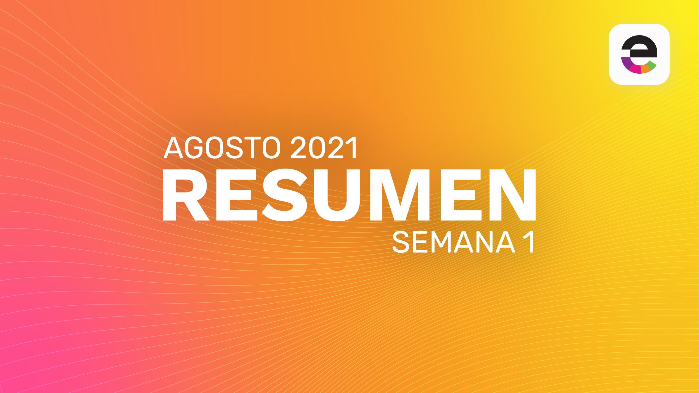 Resumen Agosto 2021: Semana 1