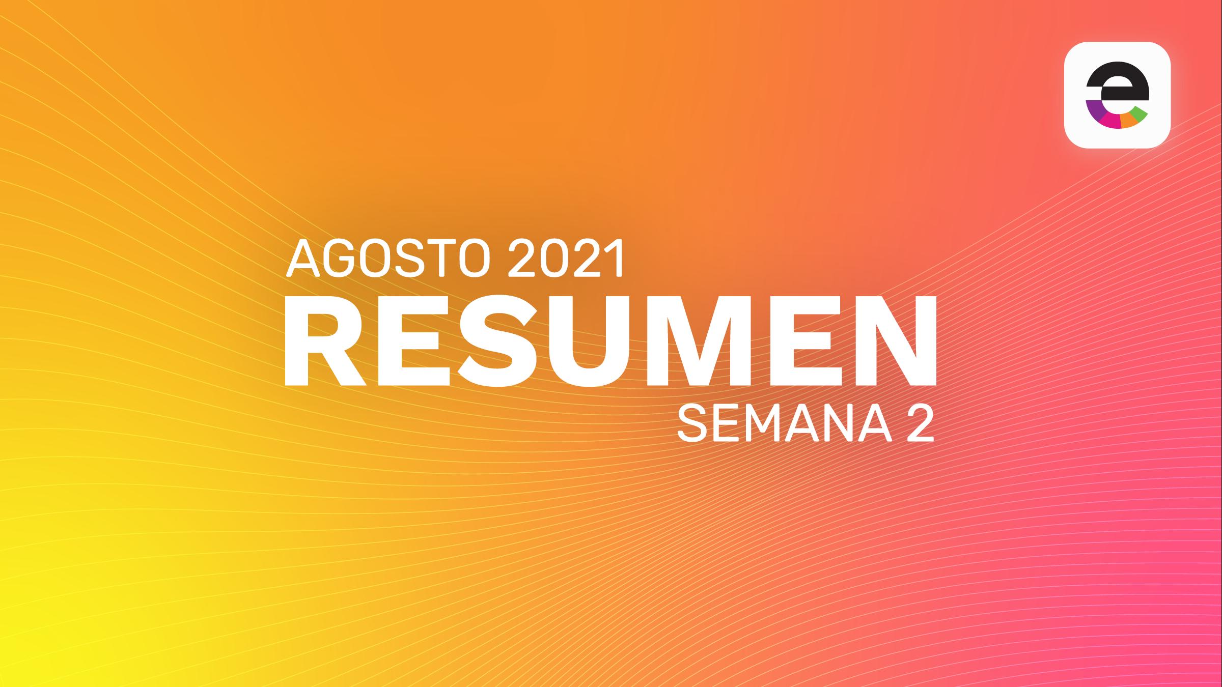 Resumen Agosto 2021: Semana 2