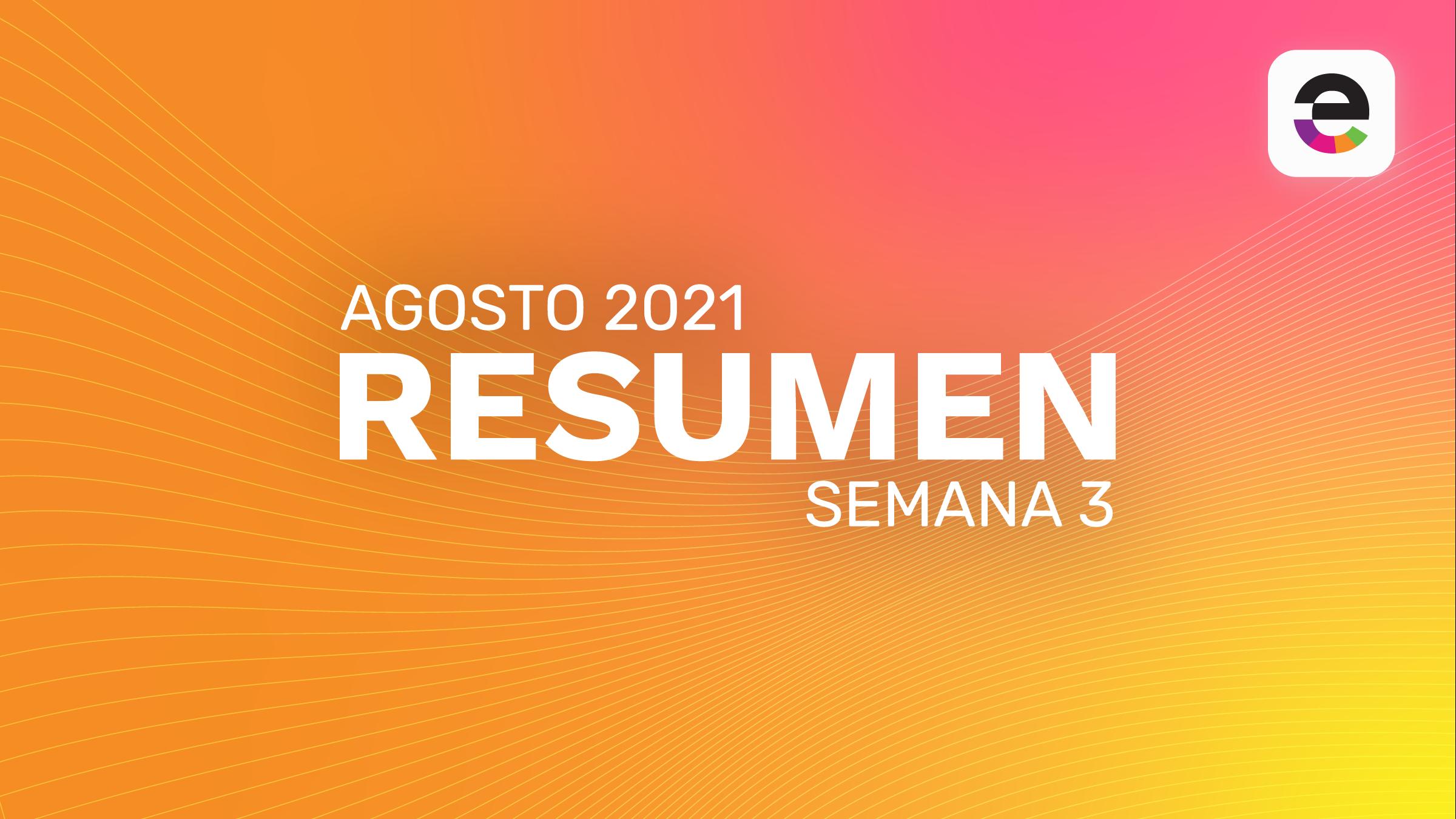 Resumen Agosto 2021: Semana 3