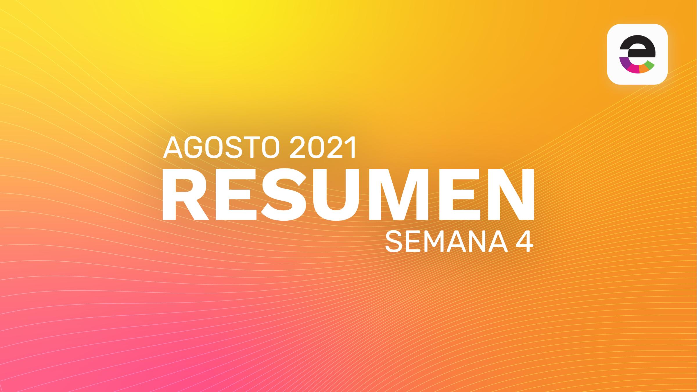 Resumen Agosto 2021: Semana 4