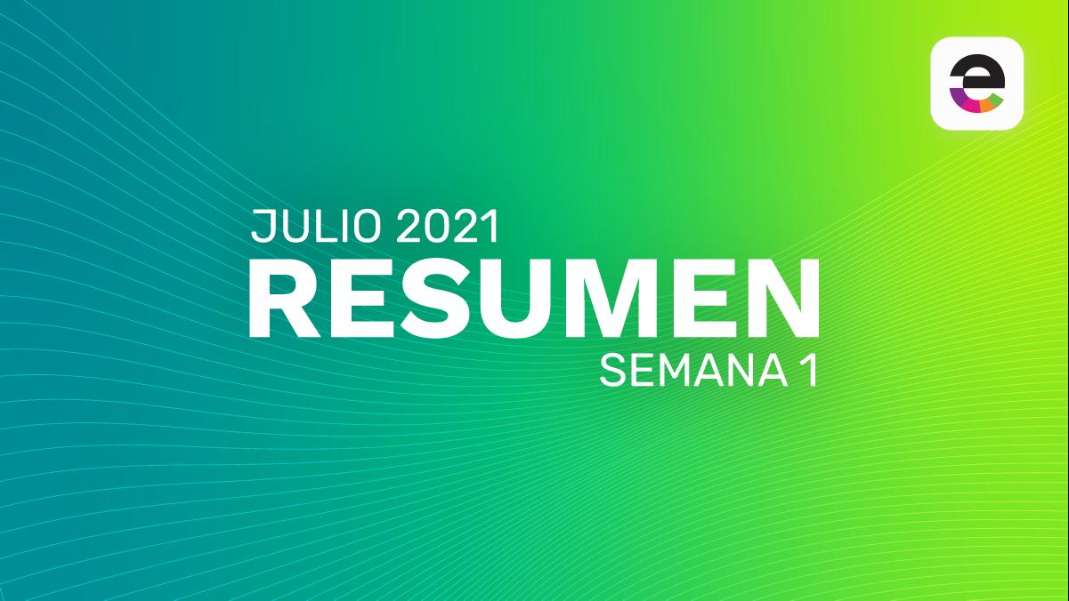 Resumen Julio 2021: Semana 1