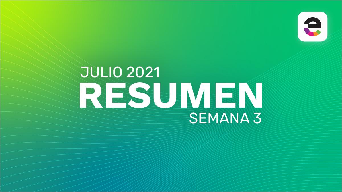 Resumen Julio 2021: Semana 3