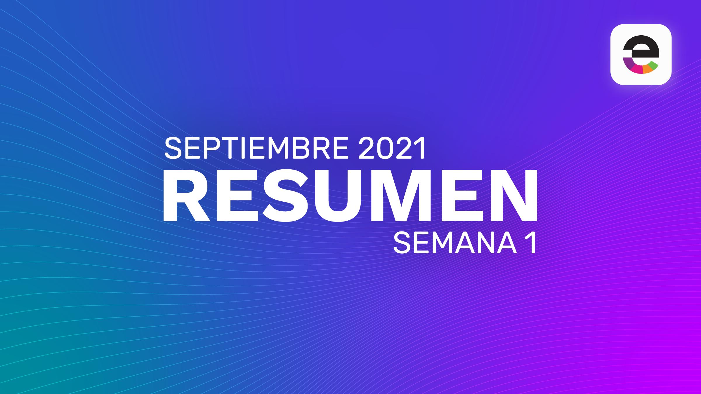 Resumen Septiembre 2021: Semana 1