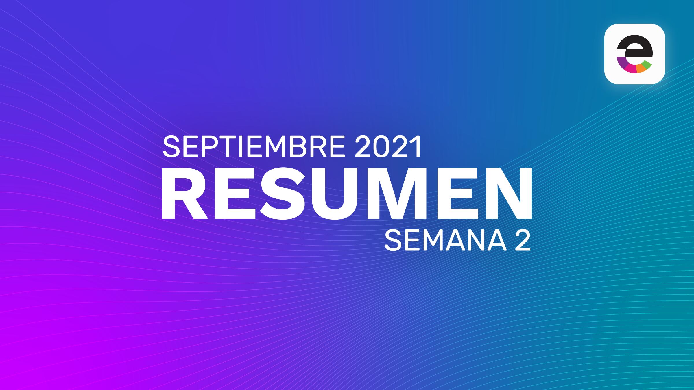 Resumen Septiembre 2021: Semana 2