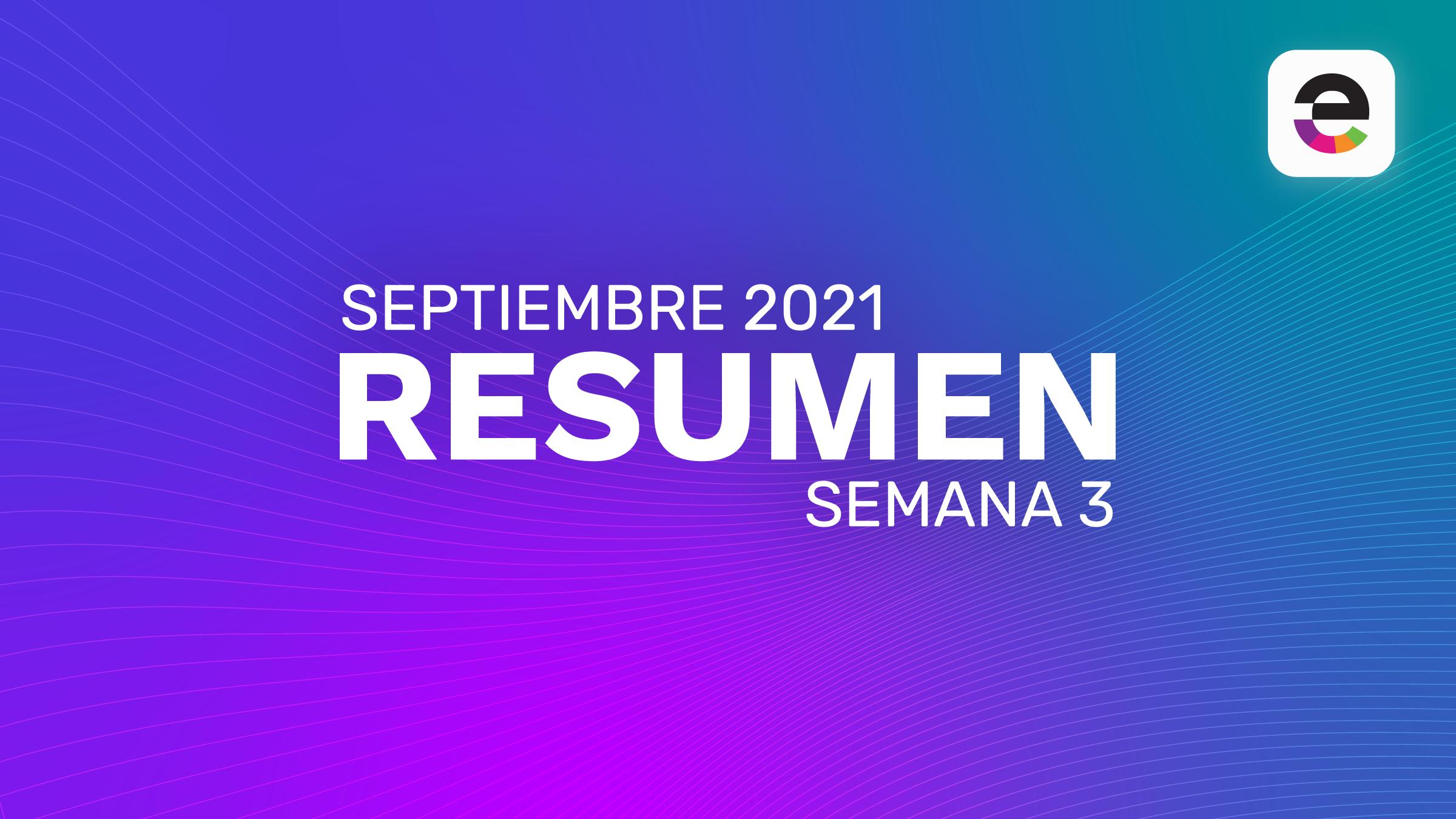 Resumen Septiembre 2021: Semana 3